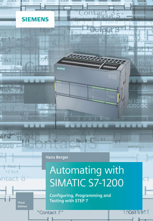 Automating with SIMATIC S7-1200: Configuring, Programming and Testing with STEP 7 Basic, 3rd Edition
