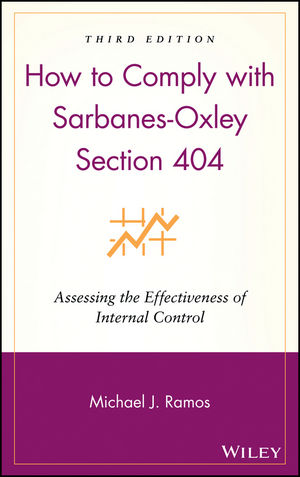 How to Comply with Sarbanes-Oxley Section 404: Assessing the Effectiveness of Internal Control, 3rd Edition