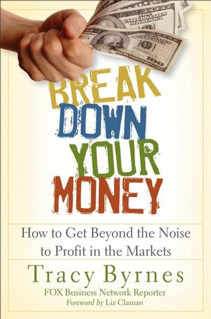 Break Down Your Money: How to Get Beyond the Noise to Profit in the Markets (0470226803) cover image