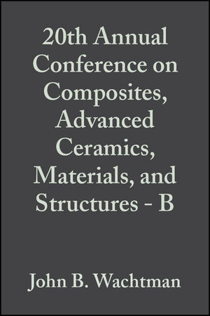 20th Annual Conference on Composites, <span class='search-highlight'>Advanced</span> Ceramics, <span class='search-highlight'>Materials</span>, and Structures - B, Volume 17, Issue 4