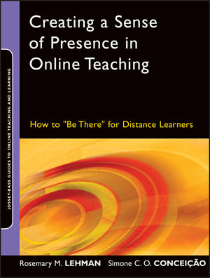 "Creating a Sense of Presence in Online Teaching: How to ""Be There"" for Distance Learners (0470564903) cover image"