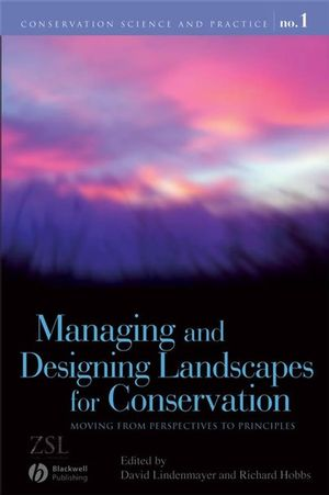 Managing and Designing Landscapes for Conservation: Moving from Perspectives to Principles (0470691603) cover image