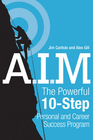 A.I.M.: The Powerful 10-Step Personal and Career Success Program
