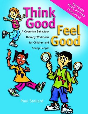 Think Good - Feel Good: A Cognitive Behaviour Therapy Workbook for Children and Young People (0470842903) cover image
