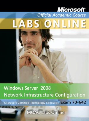 Exam 70-642: Windows Server 2008 Network Infrastructure Configuration with MOAC Labs Online Set