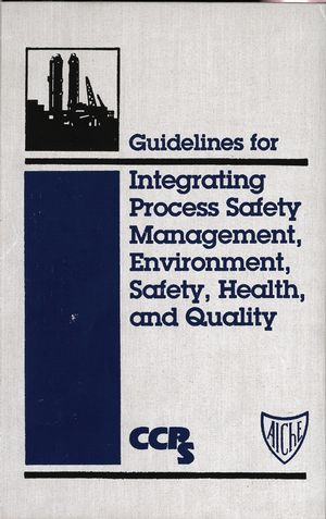 Guidelines for Integrating Process Safety Management, Environment, Safety, Health, and Quality (0470935103) cover image