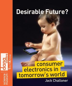 Desirable Future?: Consumer Electronics in Tomorrow