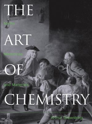 The Art of Chemistry: Myths, Medicines, and Materials  (0471071803) cover image