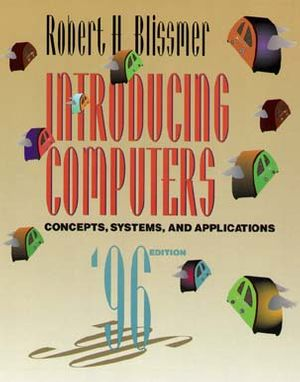 Introducing Computers: Concepts, Systems, and Applications, 1995 - 96 Edition