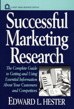 Successful Marketing Research: The Complete Guide to Getting and Using Essential Information About Your Customers and Competitors (0471123803) cover image