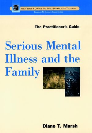 Serious Mental Illness and the Family: The Practitioner's Guide