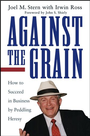 Against the Grain: How to Succeed in Business by Peddling Heresy (0471216003) cover image