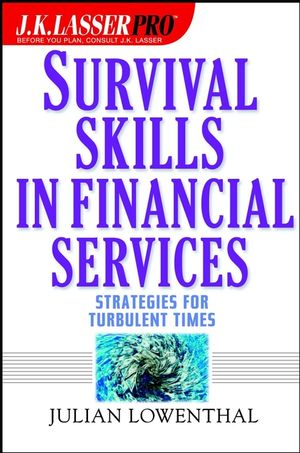 J.K. Lasser Pro Survival Skills in Financial Services: Strategies for Turbulent Times