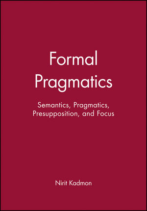 Formal Pragmatics: Semantics, Pragmatics, Presupposition, and Focus