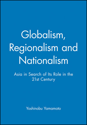 Globalism, Regionalism and Nationalism: Asia in Search of Its Role in the 21st Century