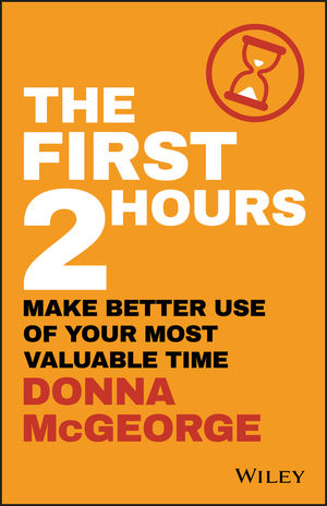 The First Two Hours: Make better use of your most valuable time
