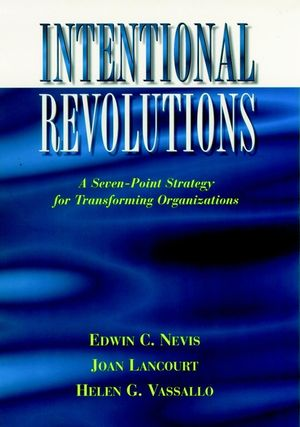 Intentional Revolutions: A Seven-Point Strategy for Transforming Organizations