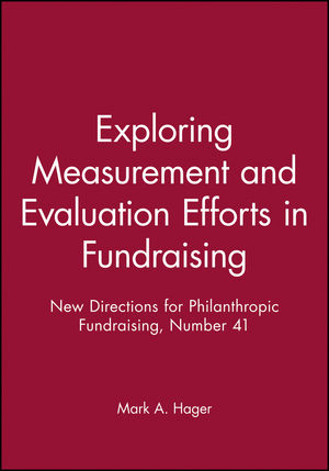 Exploring Measurement and Evaluation Efforts in Fundraising: New Directions for Philanthropic Fundraising, Number 41