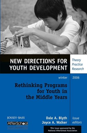 Rethinking Programs for Youth in the Middle Years: New Directions for Youth Development, Number 112