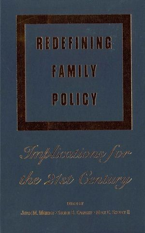 Redefining Family Policy: Implications for the 21st Century (0813825903) cover image
