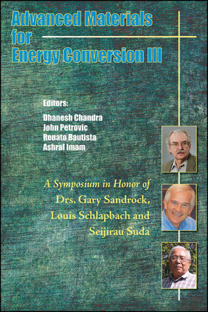 Advanced Materials for Energy Conversion III: A Symposium in Honor of Drs. Gary Sandrock, Louis Schlapbach, and Seijirau Suda for Lifetime Achievement