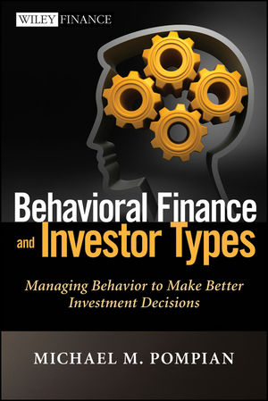 Behavioral <span class='search-highlight'>Finance</span> and Investor Types: Managing Behavior to Make Better <span class='search-highlight'>Investment</span> Decisions