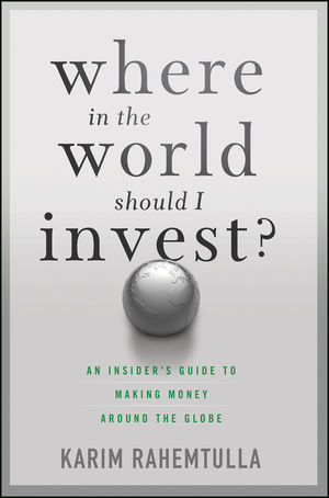 Where In the World Should I Invest: An Insider's Guide to Making Money Around the Globe (1118239903) cover image