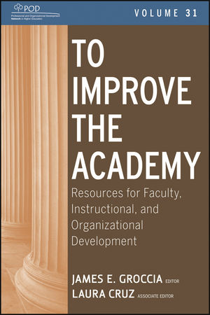To Improve the Academy: Resources for Faculty, Instructional, and Organizational Development, Volume 31 (1118286103) cover image