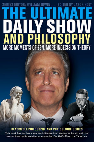 The Ultimate Daily Show and Philosophy: More Moments of Zen, More Indecision Theory (1118397703) cover image
