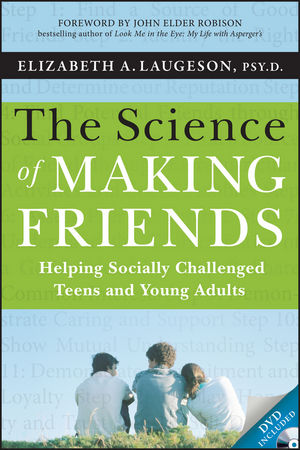The Science of Making Friends: Helping Socially Challenged Teens and Young Adults (1118416503) cover image