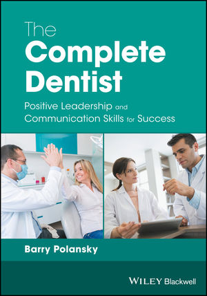 The Complete Dentist: Positive Leadership and Communication Skills for Success (1119250803) cover image