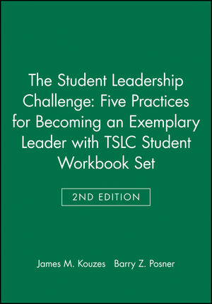 The Student Leadership Challenge: Five Practices for Becoming an Exemplary Leader 2e with TSLC Student Workbook Set