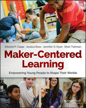 Maker-Centered Learning: Empowering Young People to Shape Their Worlds (1119259703) cover image