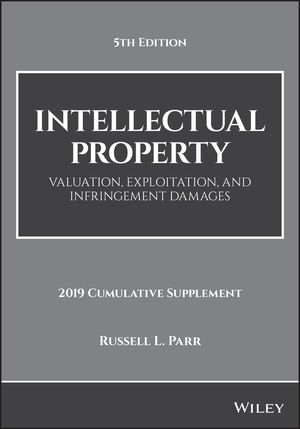 Intellectual Property: Valuation, Exploitation, and Infringement Damages, 2019 Cumulative Supplement, 5th Edition