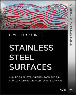 Stainless Steel Surfaces: A Guide to Alloys, Finishes, Fabrication and Maintenance in Architecture and Art