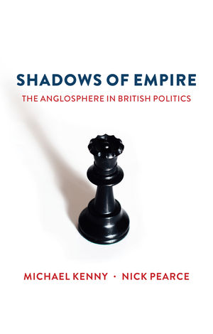 Shadows of Empire: The Anglosphere in British Politics