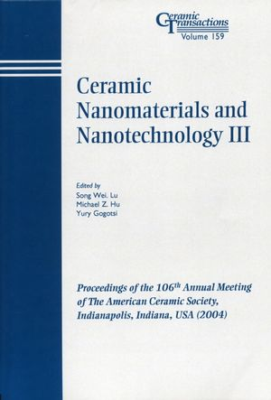 Ceramic Nanomaterials and Nanotechnology III: Proceedings of the 106th Annual Meeting of The American Ceramic Society, Indianapolis, Indiana, USA 2004