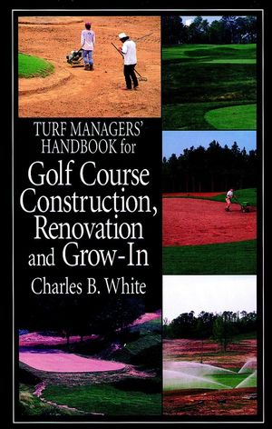 Turf Managers' Handbook for Golf Course <span class='search-highlight'>Construction</span>, Renovation, and Grow-In