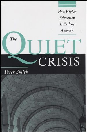The Quiet Crisis: How Higher Education Is Failing America (1882982703) cover image