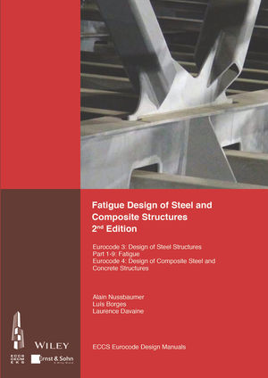 Fatigue Design of Steel and Composite Structures: Eurocode 3: Design of Steel Structures, Part 1 - 9 Fatigue; Eurocode 4: Design of Composite Steel and Concrete Structures