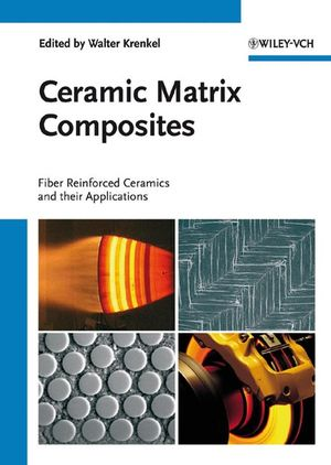 Ceramic Matrix Composites: Fiber Reinforced Ceramics and their Applications (3527622403) cover image