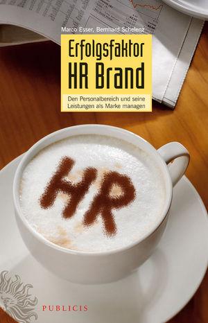 Erfolgsfaktor HR Brand: Den Personalbereich und Seine Listungen als Marke Managen