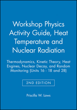 Workshop Physics Activity Guide, Heat Temperature and Nuclear Radiation: Thermodynamics, Kinetic Theory, Heat Engines, Nuclear Decay, and Random Monitoring (Units 16 - 18 and 28), Module 3: 2nd Editio (EHEP001703) cover image