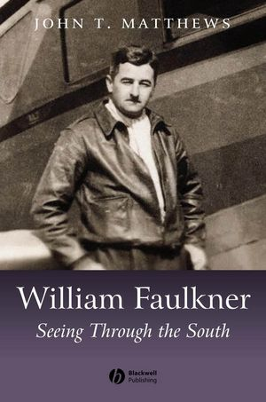 William Faulkner: Seeing Through the South (0470672404) cover image