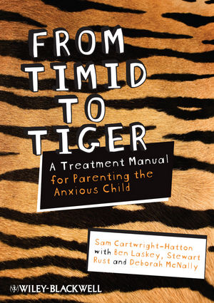 From Timid To Tiger: A Treatment Manual for Parenting the Anxious Child