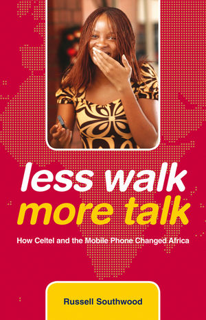 Less Walk More Talk: How Celtel and the Mobile Phone Changed Africa