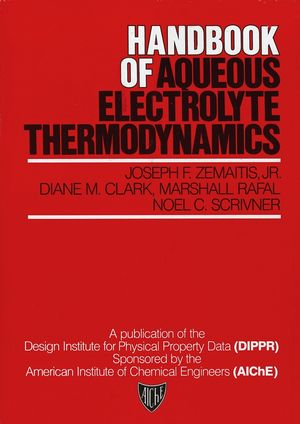 Handbook of Aqueous Electrolyte Thermodynamics: Theory & Application (0470938404) cover image