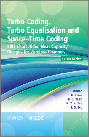 Turbo Coding, Turbo Equalisation and Space-Time Coding: EXIT-Chart-Aided Near-Capacity Designs for Wireless Channels, 2nd Edition