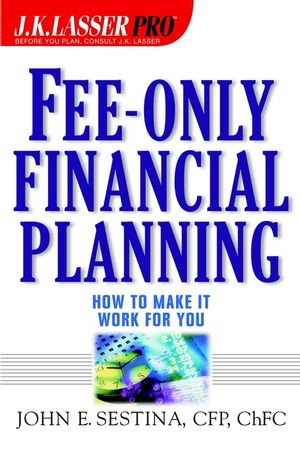 Fee-Only Financial Planning : How to Make It Work for You