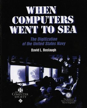 When Computers Went to Sea: The Digitization of the United States Navy (0471472204) cover image